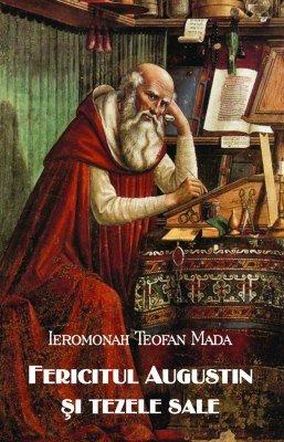 <b>Fericitul Augustin si tezele sale</b><Br> Ieromonah Teofan Mada