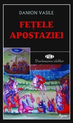 <B>Feţele apostaziei</B><BR> Danion Vasile