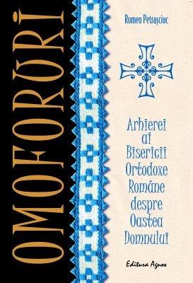 <B>Omoforuri. Arhierei ai Bisericii Ortodoxe Române despre Oastea Domnului</B><BR> Romeo Petraşciuc