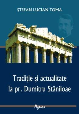 <B>Tradiţie şi actualitate la Pr. Dumitru Stăniloae</B><BR> Ştefan Lucian Toma