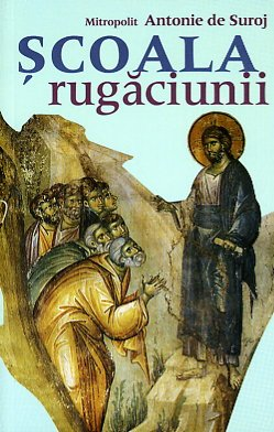 <b>Scoala rugaciunii</b> <br> Mitropolit Antonie de Suroj