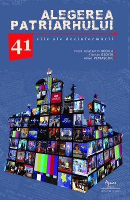 <b>Alegerea Patriarhului - 41 zile ale dezinformarii</b><br> Pr. Constantin Necula,Florian Bichir, Romeo Petrasciuc